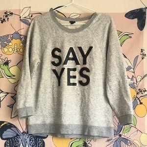 """""""SAY YES"""" sweatshirt"""